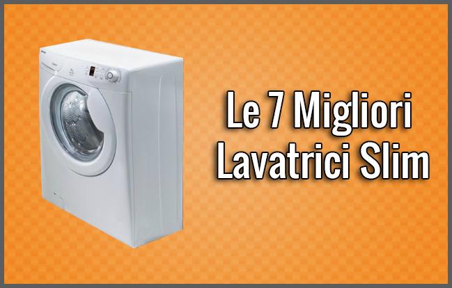 Le 7 migliori lavatrici slim settembre 2018 opinioni for Lavasciuga migliore 2017