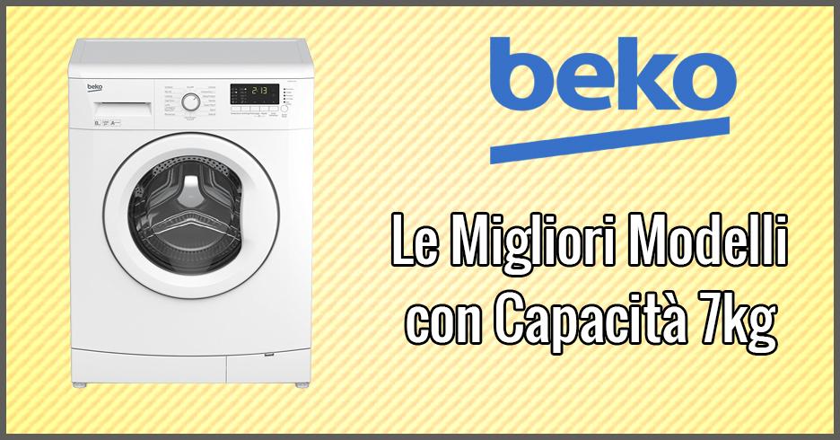 Le 3 migliori lavatrici beko con 7kg di capacit giugno 2018 for Migliore lavatrice slim 2017