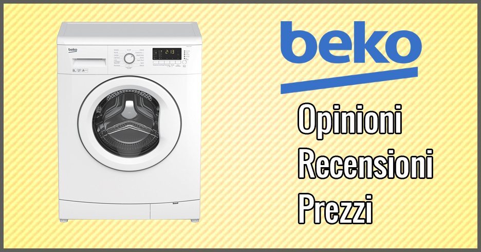 Lavatrici Beko – Opinioni, Recensioni, Prezzi (Gennaio 2020)