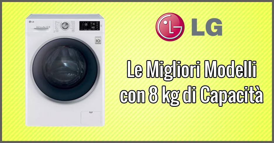 Le 3 migliori lavatrici lg con 8 kg di capacit gennaio 2019 for Lavatrice carica dall alto 8 kg