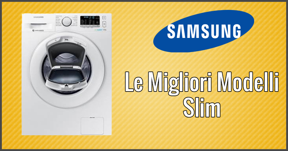Le 3 migliori lavatrici samsung slim giugno 2018 for Lavasciuga migliore 2017